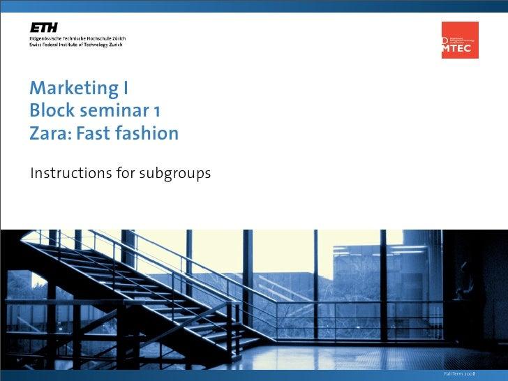 Marketing I Block seminar 1 Zara: Fast fashion Instructions for subgroups                                  Fall Term 2008