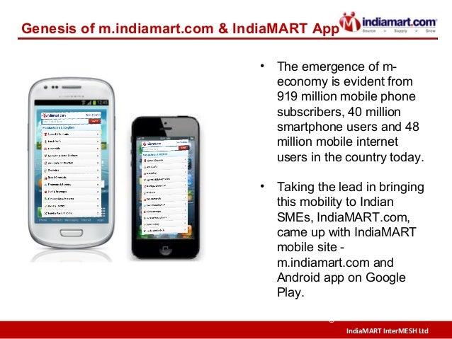 IndiaMART InterMESH Ltd © Genesis of m.indiamart.com & IndiaMART App • The emergence of m- economy is evident from 919 mil...