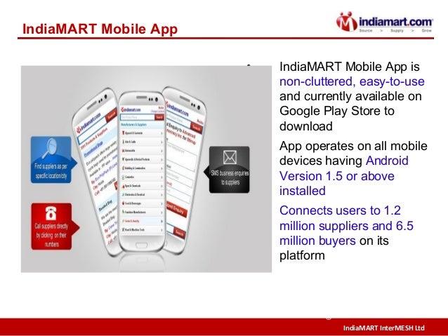 IndiaMART InterMESH Ltd © IndiaMART Mobile App • IndiaMART Mobile App is non-cluttered, easy-to-use and currently availabl...