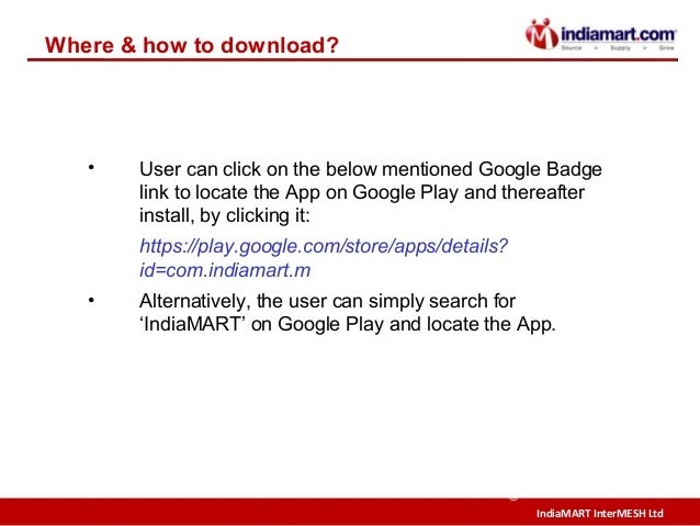 IndiaMART InterMESH Ltd © Where & how to download? • User can click on the below mentioned Google Badge link to locate the...