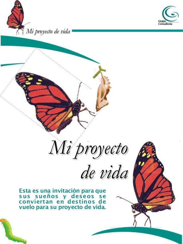 Mi proyecto de vida           Mi proyecto               de vidaEsta es una invitación para quesus sueños y deseos seconvie...