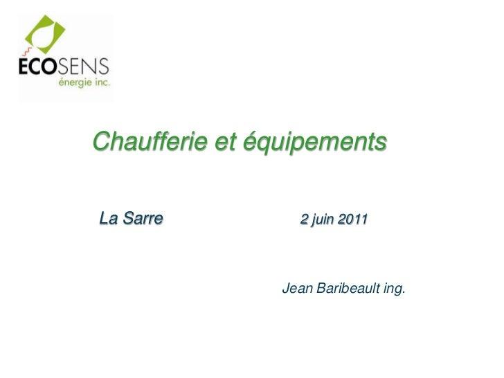 Chaufferie et équipementsLa Sarre          2 juin 2011                Jean Baribeault ing.