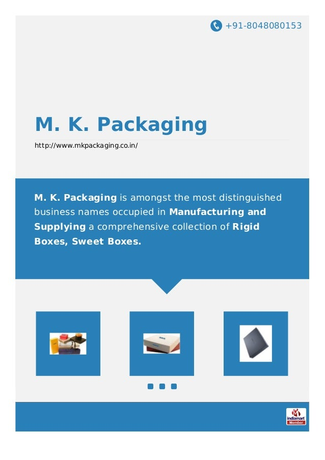 +91-8048080153 M. K. Packaging http://www.mkpackaging.co.in/ M. K. Packaging is amongst the most distinguished business na...
