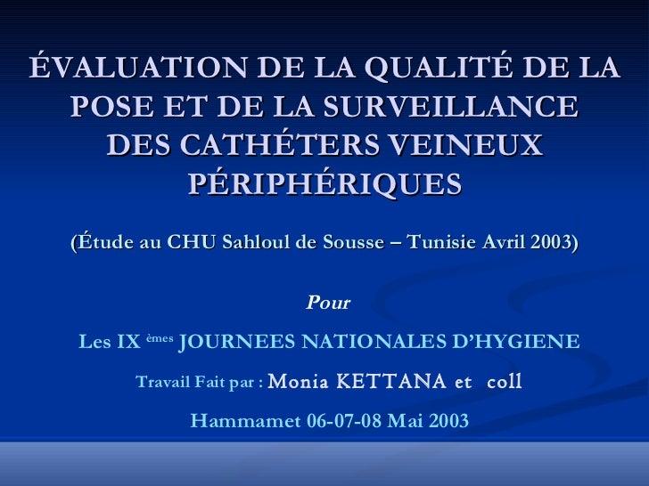 ÉVALUATION DE LA QUALITÉ DE LA POSE ET DE LA SURVEILLANCE DES CATHÉTERS VEINEUX PÉRIPHÉRIQUES (Étude au CHU Sahloul de Sou...