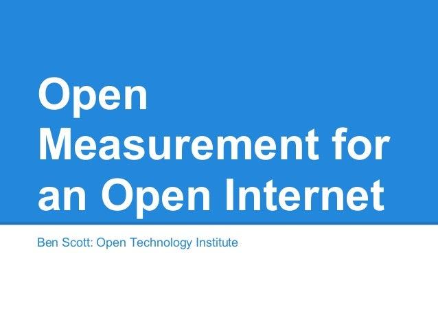 Open Measurement for an Open Internet Ben Scott: Open Technology Institute