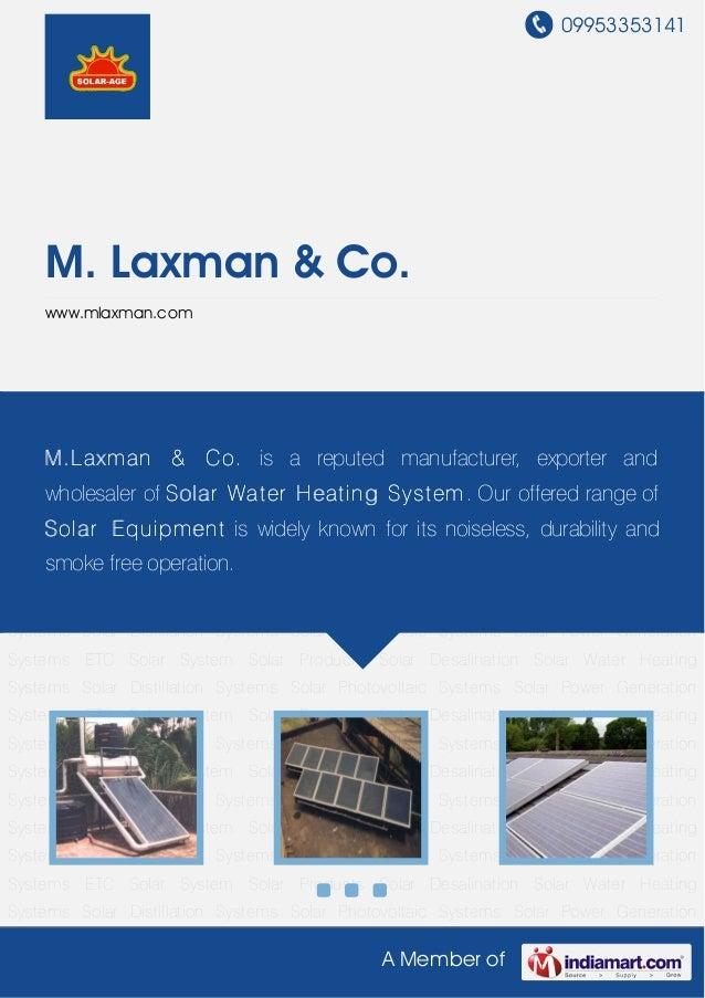 09953353141A Member ofM. Laxman & Co.www.mlaxman.comSolar Water Heating Systems Solar Distillation Systems Solar Photovolt...