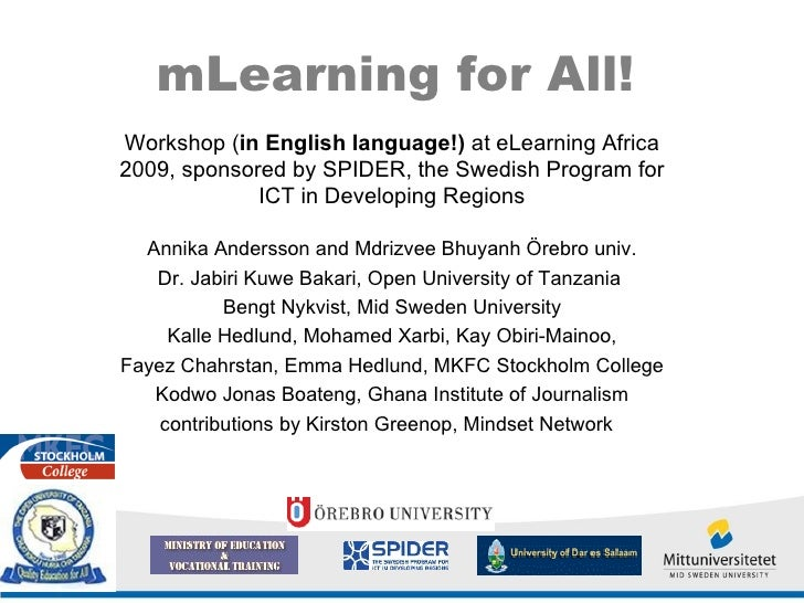 mLearning for All! Workshop ( in  English language!)  at eLearning Africa 2009, sponsored by SPIDER, the Swedish Program f...