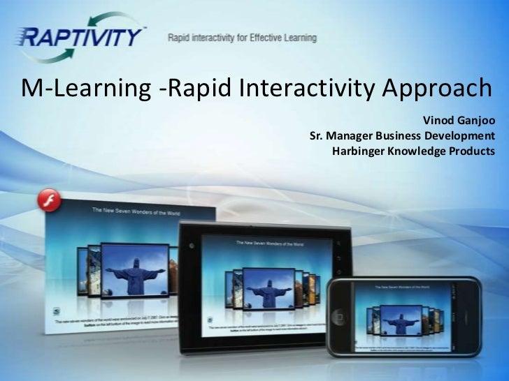 M-Learning -Rapid Interactivity Approach<br />Vinod Ganjoo<br />Sr. Manager Business Development <br />Harbinger Knowledge...