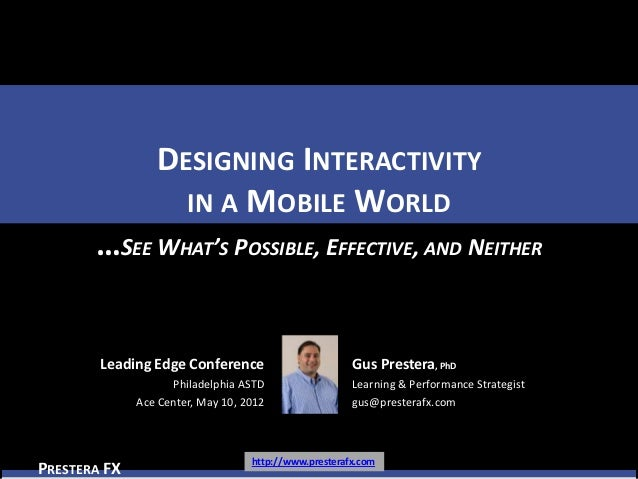DESIGNING INTERACTIVITY                   IN A MOBILE WORLD       …SEE WHAT'S POSSIBLE, EFFECTIVE, AND NEITHER        Lead...
