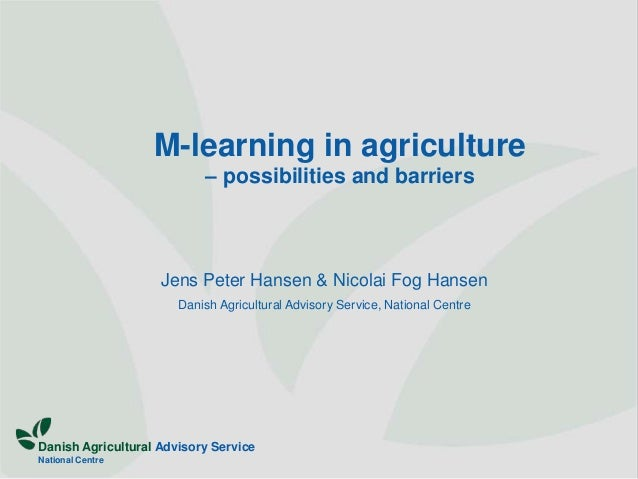 M-learning in agriculture                           – possibilities and barriers                    Jens Peter Hansen & Ni...