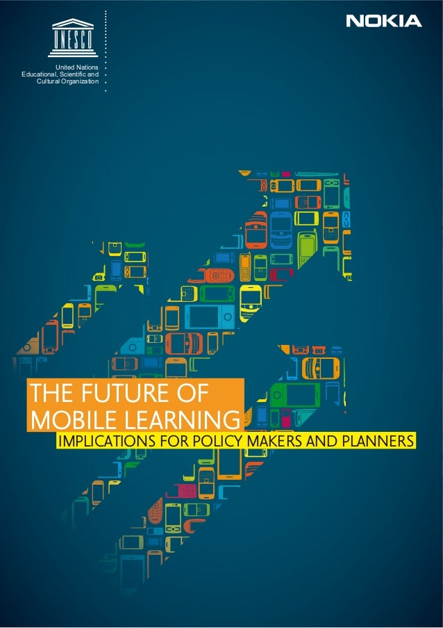 United Nations(GXFDWLRQDO 6FLHQWL¿F DQG    Cultural Organization  THE FUTURE OF  MOBILE LEARNING            IMPLICATIONS F...