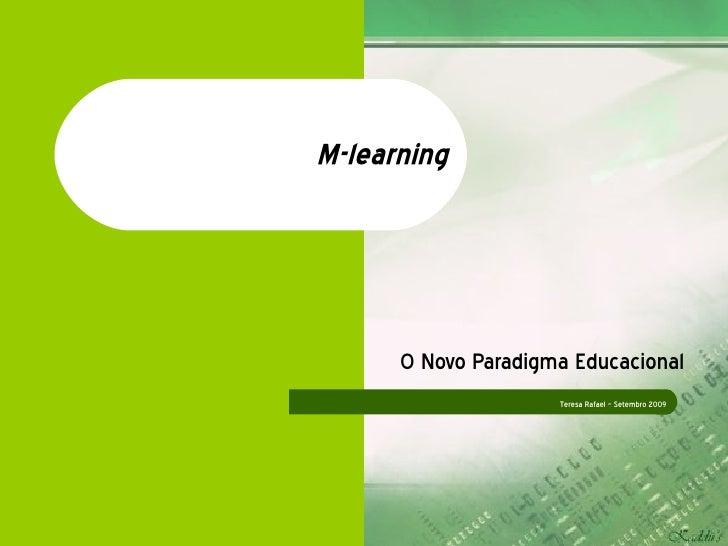 M-learning O Novo Paradigma Educacional Teresa Rafael – Setembro 2009