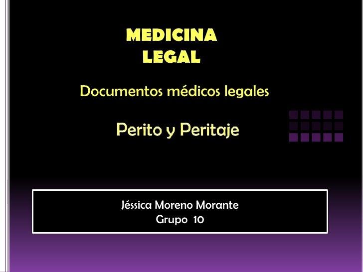 MEDICINA       LEGALDocumentos médicos legales     Jéssica Moreno Morante             Grupo 10