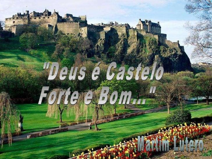 """""""Deus é Castelo Forte e Bom..."""" Martim Lutero"""