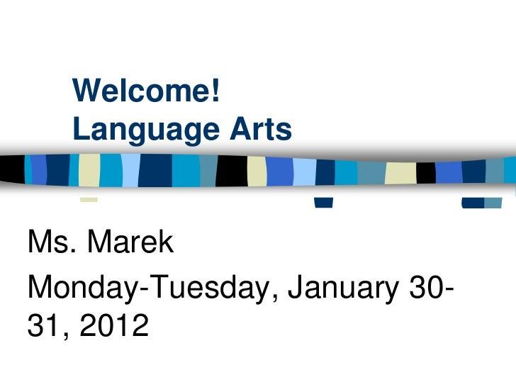 Welcome!  Language ArtsMs. MarekMonday-Tuesday, January 30-31, 2012