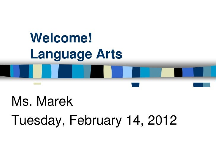 Welcome!  Language ArtsMs. MarekTuesday, February 14, 2012