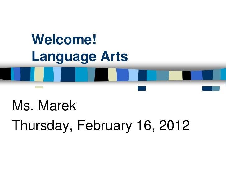 Welcome!  Language ArtsMs. MarekThursday, February 16, 2012