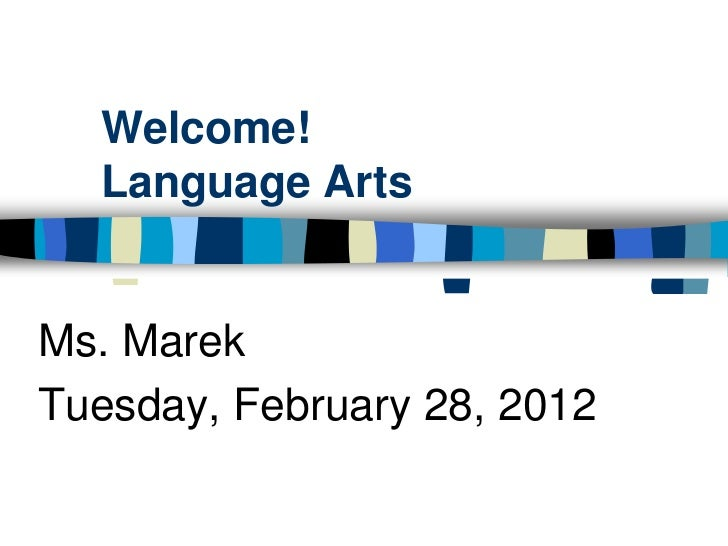 Welcome!  Language ArtsMs. MarekTuesday, February 28, 2012