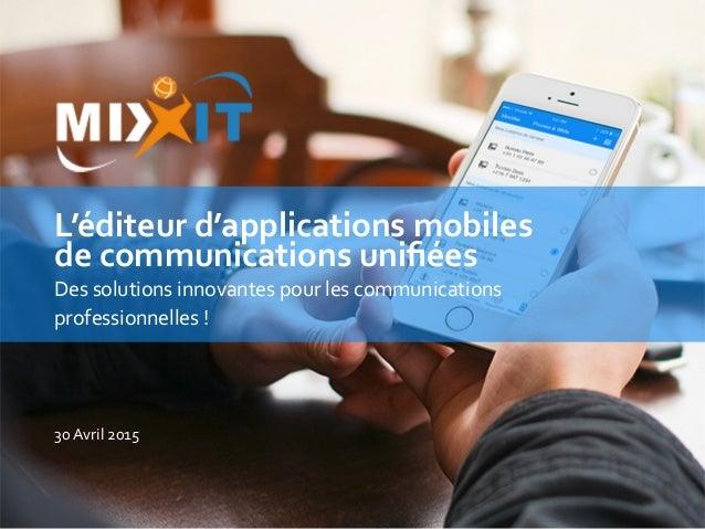 L'éditeur  d'applications  mobiles     de  communications  unifiées   Des  solutions  innovantes  pour...