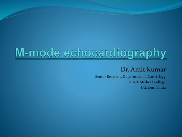 Dr. Amit Kumar Senior Resident, Department of Cardiology R.N.T Medical College Udaipur , India