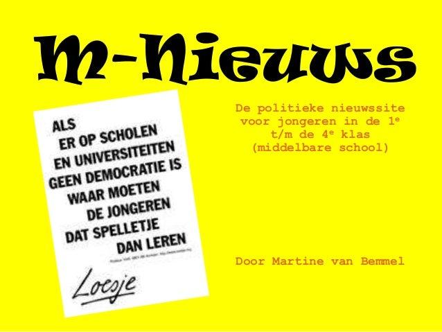 M-Nieuws    De politieke nieuwssite     voor jongeren in de 1e         t/m de 4e klas      (middelbare school)    Door Mar...