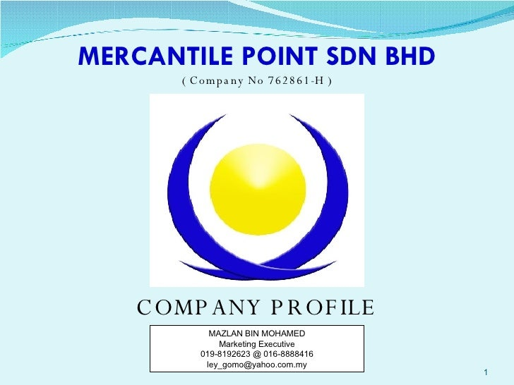 MERCANTILE POINT SDN BHD ( Company No 762861-H ) COMPANY PROFILE MAZLAN BIN MOHAMED Marketing Executive 019-8192623 @ 016-...