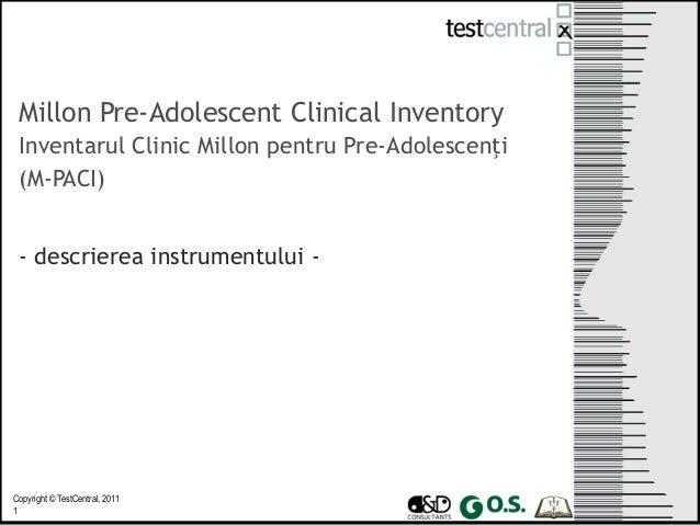Copyright © TestCentral, 2011 1 Millon Pre-Adolescent Clinical Inventory Inventarul Clinic Millon pentru Pre-Adolescenţi (...