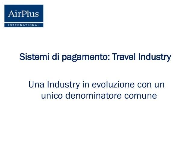 Sistemi di pagamento: Travel Industry Una Industry in evoluzione con un unico denominatore comune