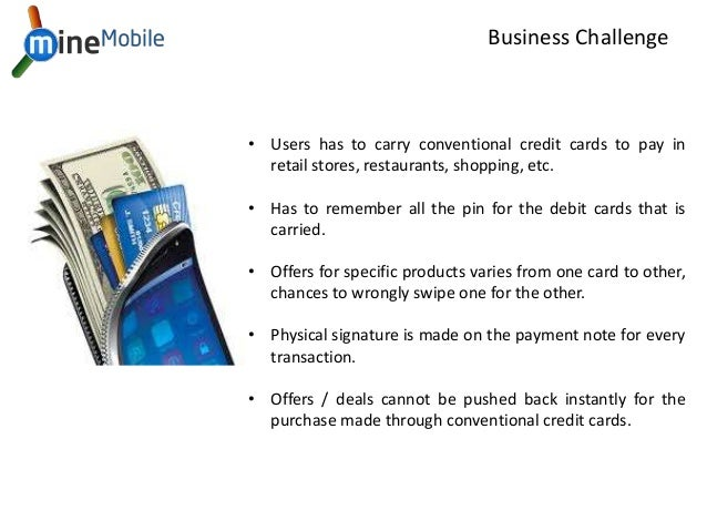 • Users has to carry conventional credit cards to pay in retail stores, restaurants, shopping, etc. • Has to remember all ...