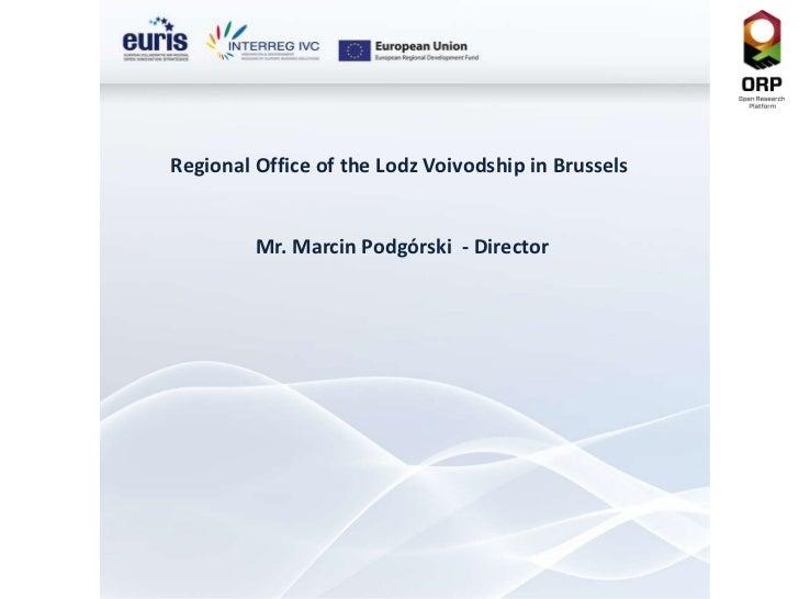 Regional Office of  the  Lodz Voivodship in Brussels  Mr. Marcin Podgórski  - Director