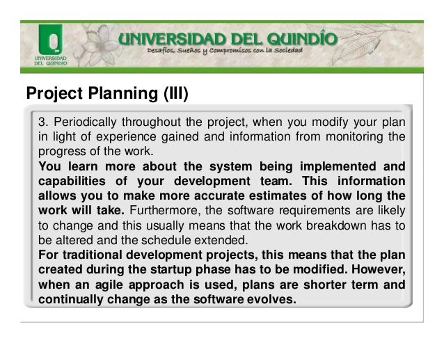 Project Planning (III) 3. Periodically throughout the project, when you modify your plan in light of experience gained and...