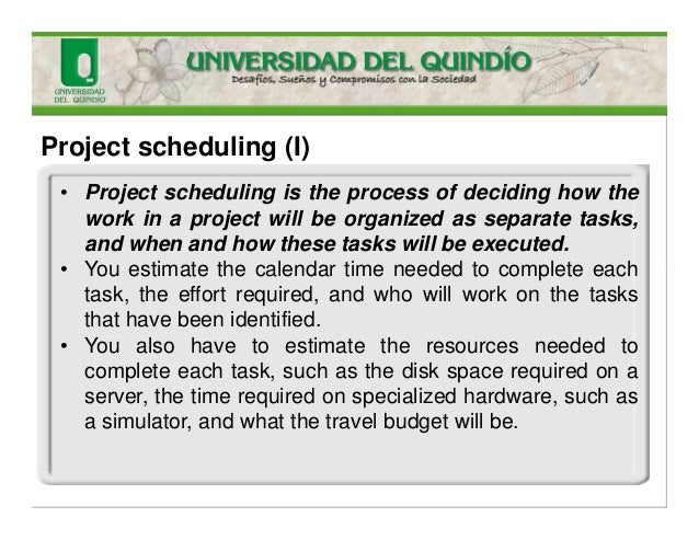 Project scheduling (I) • Project scheduling is the process of deciding how the work in a project will be organized as sepa...