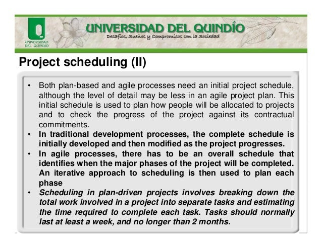 Project scheduling (II) • Both plan-based and agile processes need an initial project schedule, although the level of deta...