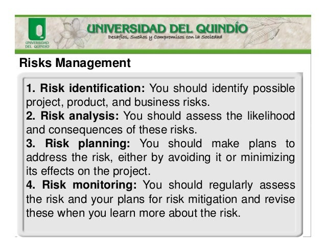 Risks Management 1. Risk identification: You should identify possible project, product, and business risks. 2. Risk analys...