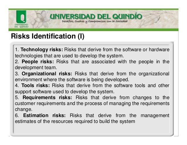 Risks Identification (I) 1. Technology risks: Risks that derive from the software or hardware technologies that are used t...