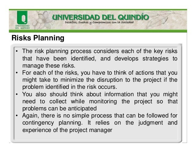Risks Planning • The risk planning process considers each of the key risks that have been identified, and develops strateg...