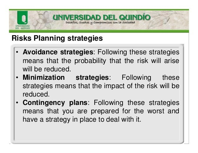 Risks Planning strategies • Avoidance strategies: Following these strategies means that the probability that the risk will...