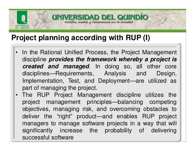 Project planning according with RUP (I) • In the Rational Unified Process, the Project Management discipline provides the ...