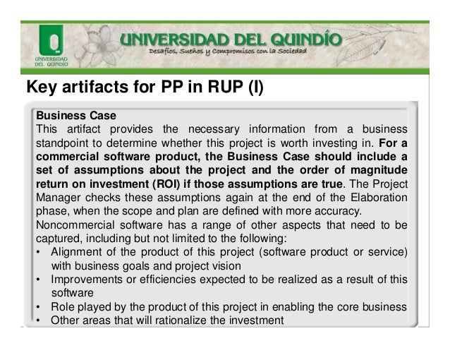 Key artifacts for PP in RUP (I) Business Case This artifact provides the necessary information from a business standpoint ...