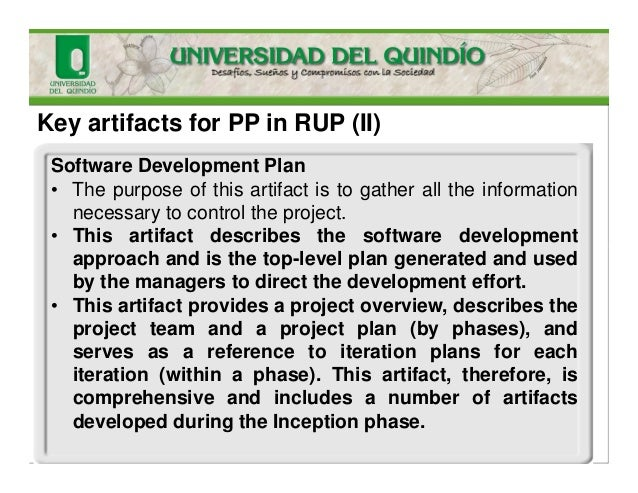 Key artifacts for PP in RUP (II) Software Development Plan • The purpose of this artifact is to gather all the information...