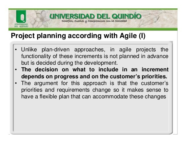 Project planning according with Agile (I) • Unlike plan-driven approaches, in agile projects the functionality of these in...