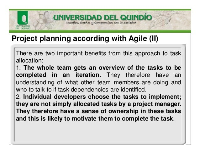 Project planning according with Agile (II) There are two important benefits from this approach to task allocation: 1. The ...
