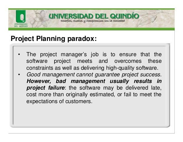 Project Planning paradox: • The project manager's job is to ensure that the software project meets and overcomes these con...
