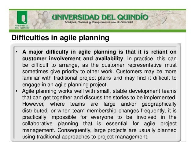Difficulties in agile planning • A major difficulty in agile planning is that it is reliant on customer involvement and av...