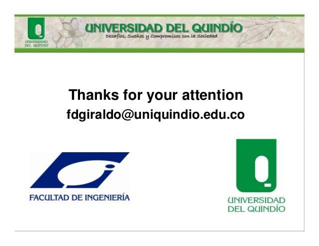 Thanks for your attention fdgiraldo@uniquindio.edu.co
