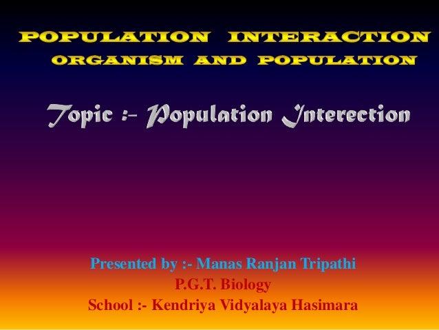 Presented by :- Manas Ranjan TripathiP.G.T. BiologySchool :- Kendriya Vidyalaya Hasimara