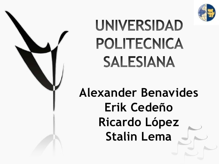 UNIVERSIDAD POLITECNICA SALESIANAAlexander BenavidesErik CedeñoRicardo LópezStalin Lema<br />