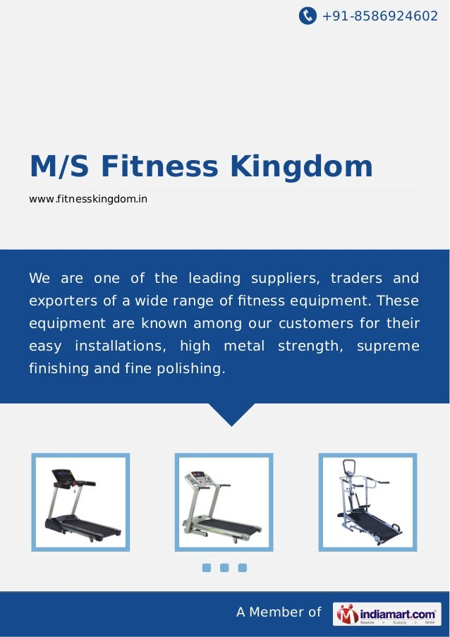 +91-8586924602 A Member of M/S Fitness Kingdom www.fitnesskingdom.in We are one of the leading suppliers, traders and expo...