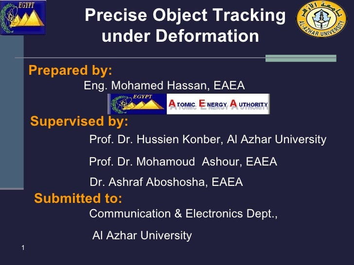 <ul><li>Prepared by: </li></ul>Precise Object Tracking under Deformation   Eng. Mohamed Hassan, EAEA Supervised by:  Prof....