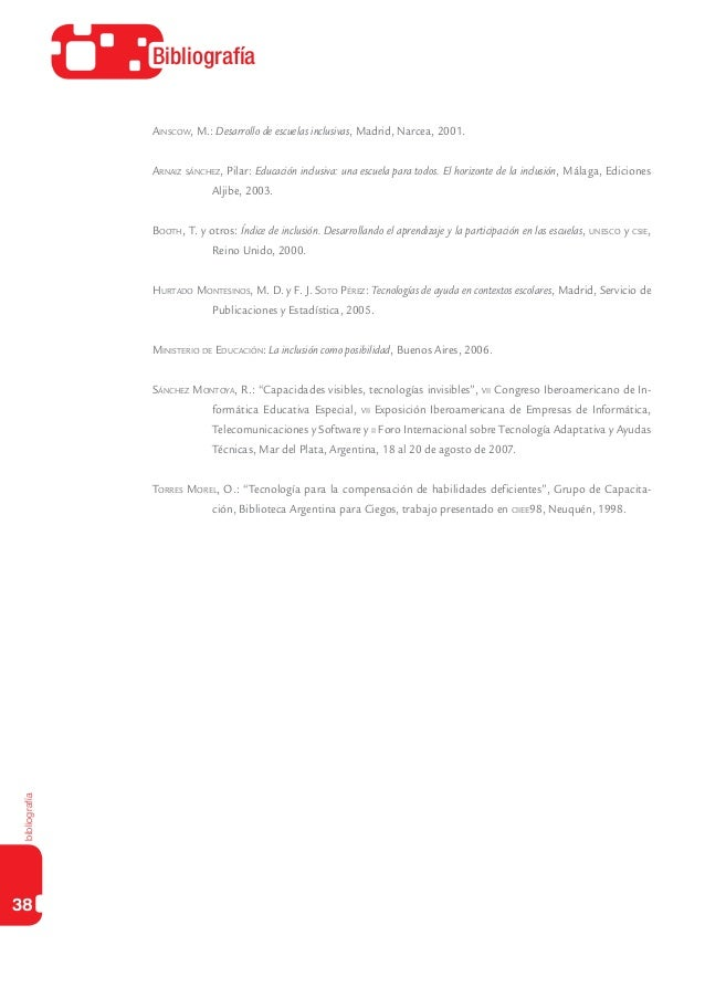 bibliografía38BibliografíaAinscow, M.: Desarrollo de escuelas inclusivas, Madrid, Narcea, 2001.Arnaiz sánchez, Pilar: Educ...